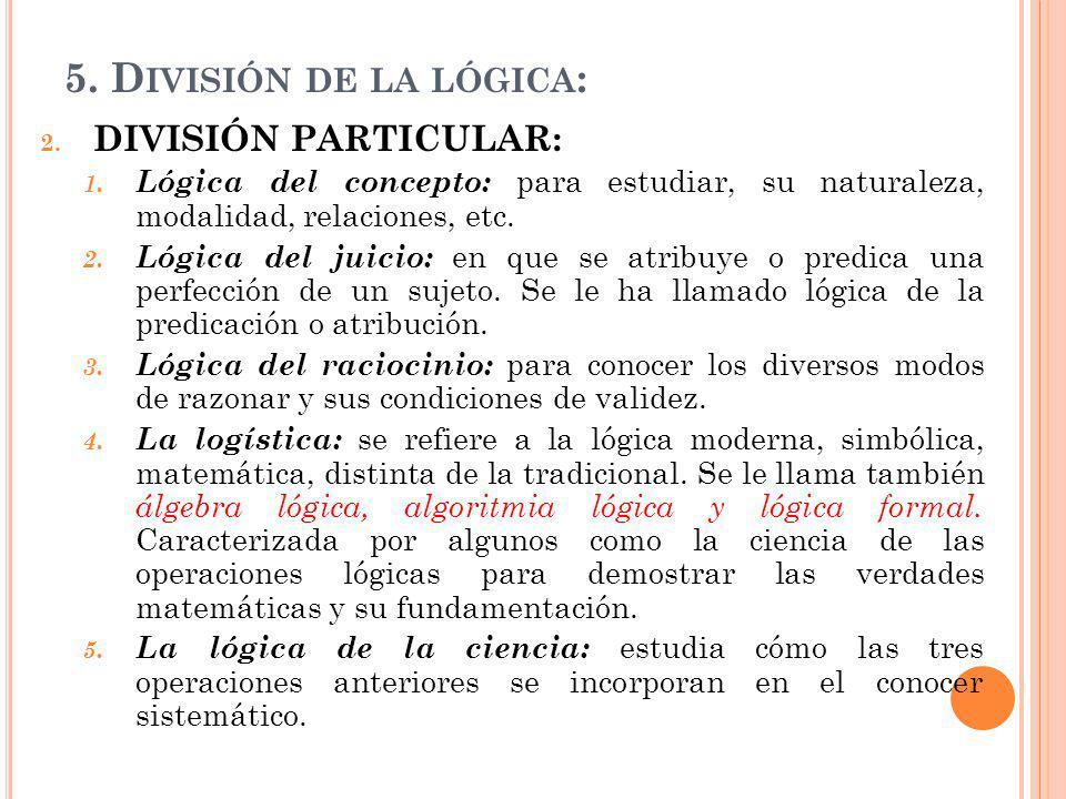 5.D IVISIÓN DE LA LÓGICA : 2. DIVISIÓN PARTICULAR: 1.