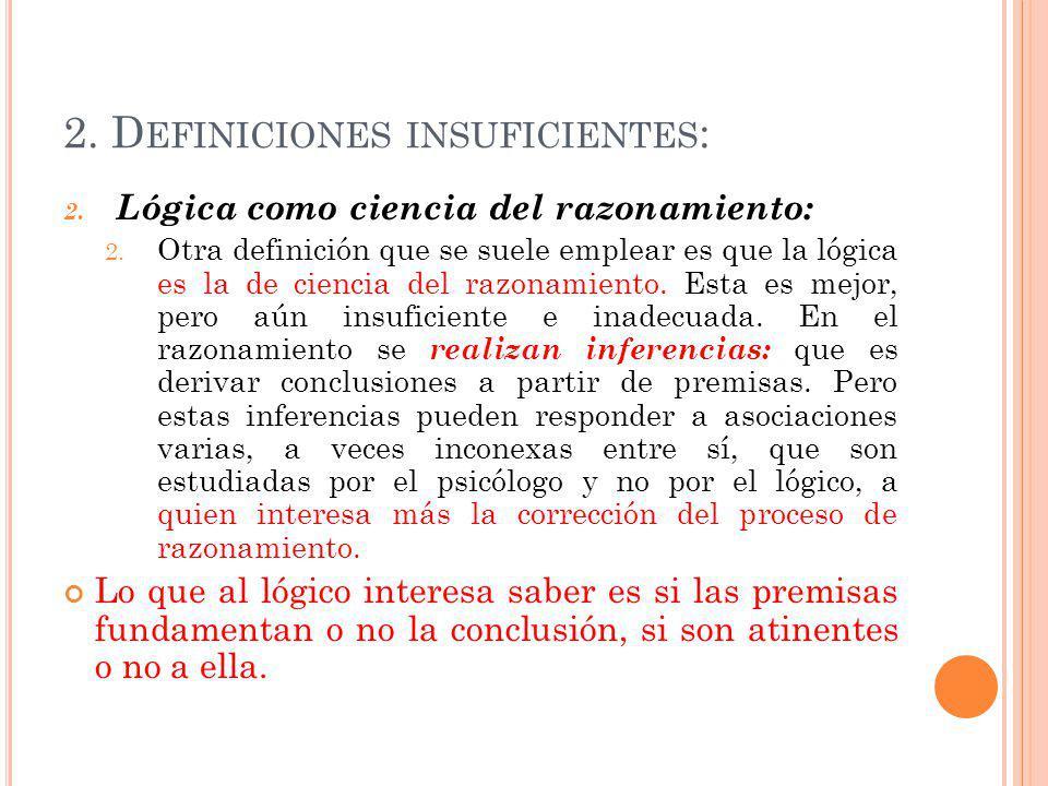 2.D EFINICIONES INSUFICIENTES : 2. Lógica como ciencia del razonamiento: 2.