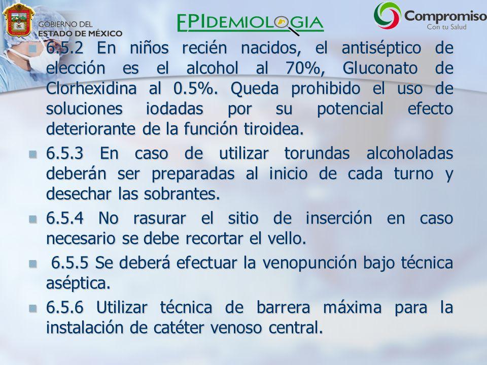 6.5.2 En niños recién nacidos, el antiséptico de elección es el alcohol al 70%, Gluconato de Clorhexidina al 0.5%.