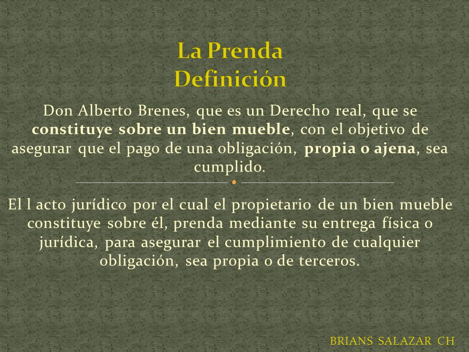 Don Alberto Brenes, que es un Derecho real, que se constituye sobre un bien mueble, con el objetivo de asegurar que el pago de una obligación, propia