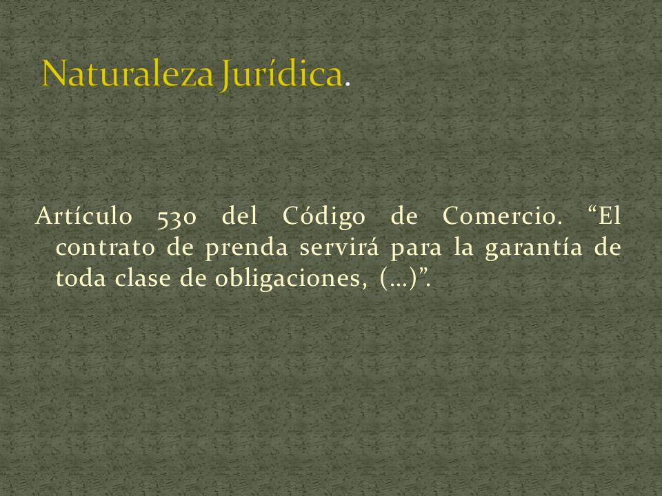 Artículo 530 del Código de Comercio. El contrato de prenda servirá para la garantía de toda clase de obligaciones, (…).