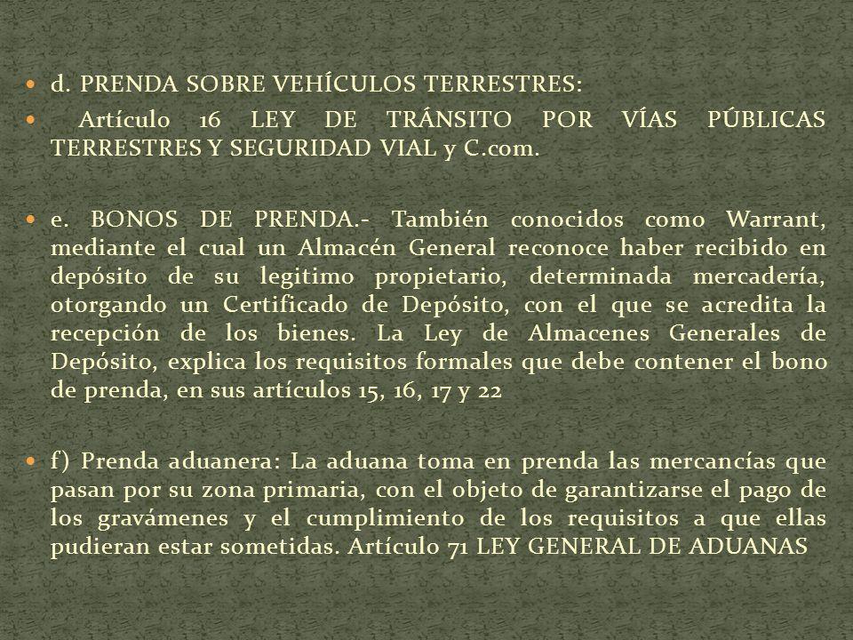 d. PRENDA SOBRE VEHÍCULOS TERRESTRES: Artículo 16 LEY DE TRÁNSITO POR VÍAS PÚBLICAS TERRESTRES Y SEGURIDAD VIAL y C.com. e. BONOS DE PRENDA.- También