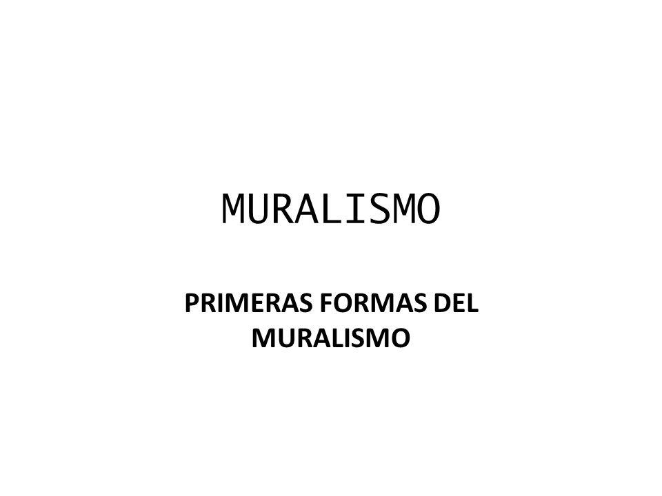 MURALISMO PRIMERAS FORMAS DEL MURALISMO