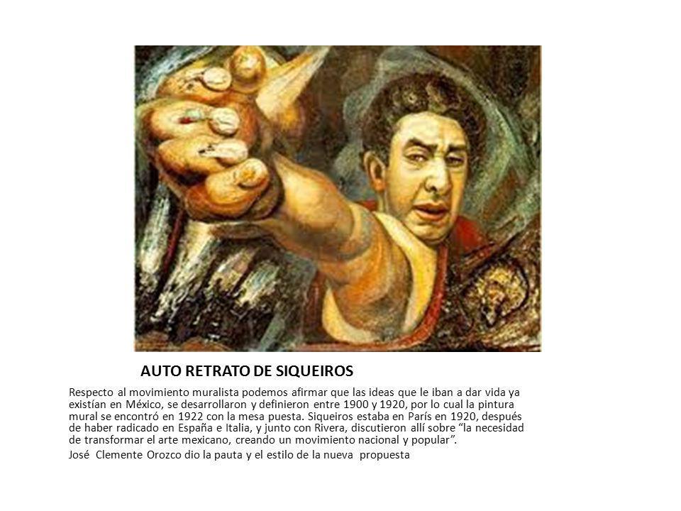 AUTO RETRATO DE SIQUEIROS Respecto al movimiento muralista podemos afirmar que las ideas que le iban a dar vida ya existían en México, se desarrollaro