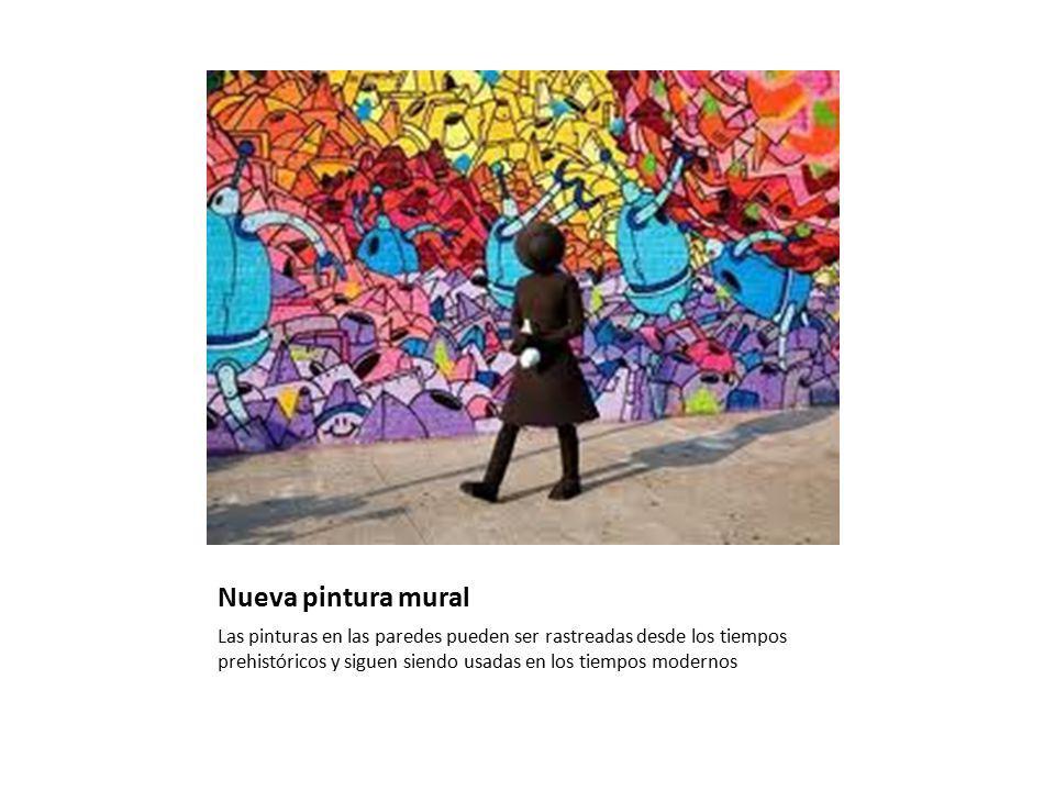 Nueva pintura mural Las pinturas en las paredes pueden ser rastreadas desde los tiempos prehistóricos y siguen siendo usadas en los tiempos modernos