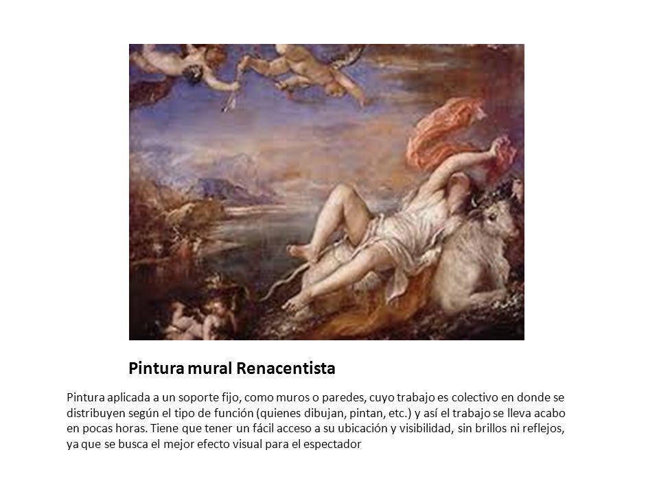 Pintura mural Renacentista Pintura aplicada a un soporte fijo, como muros o paredes, cuyo trabajo es colectivo en donde se distribuyen según el tipo d