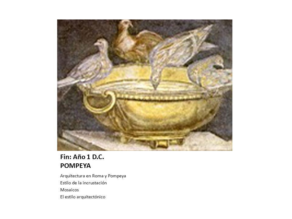 Inicio: Año 1 A. C. Época: Roma y Pompeya Fin: Año 1 D.C. POMPEYA Arquitectura en Roma y Pompeya Estilo de la incrustación Mosaicos El estilo arquitec