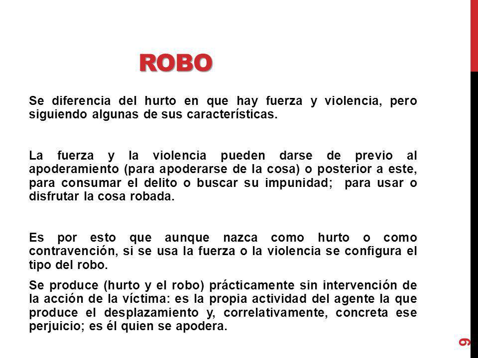 ROBO Se diferencia del hurto en que hay fuerza y violencia, pero siguiendo algunas de sus características. La fuerza y la violencia pueden darse de pr