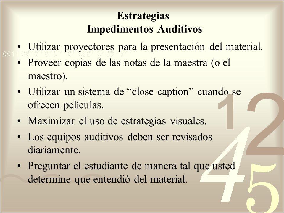 Estrategias Impedimentos Auditivos Utilizar proyectores para la presentación del material. Proveer copias de las notas de la maestra (o el maestro). U