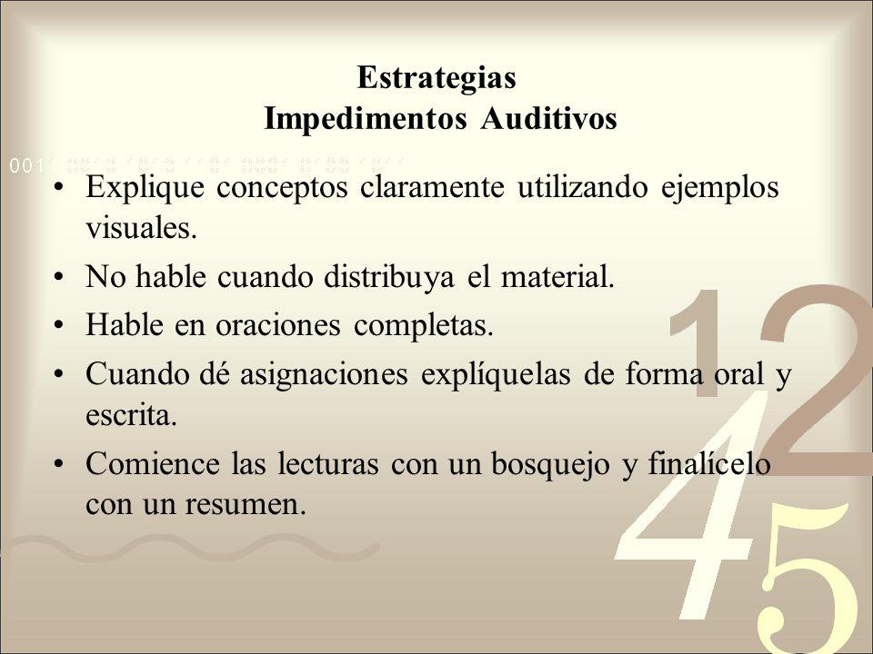 Estrategias Impedimentos Auditivos Explique conceptos claramente utilizando ejemplos visuales. No hable cuando distribuya el material. Hable en oracio