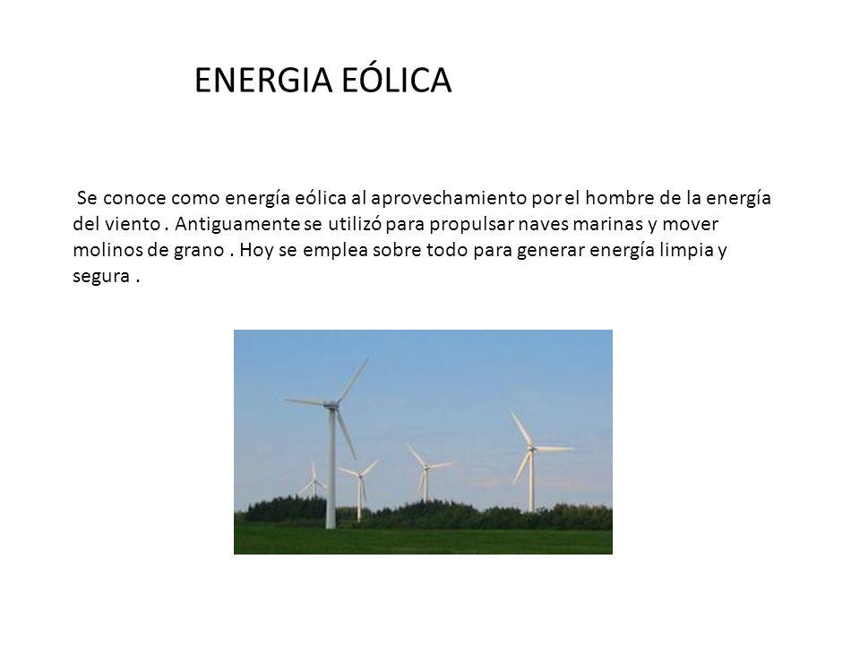 Se conoce como energía eólica al aprovechamiento por el hombre de la energía del viento. Antiguamente se utilizó para propulsar naves marinas y mover