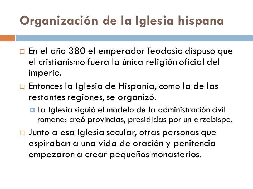 Organización de la Iglesia hispana En el año 380 el emperador Teodosio dispuso que el cristianismo fuera la única religión oficial del imperio. Entonc