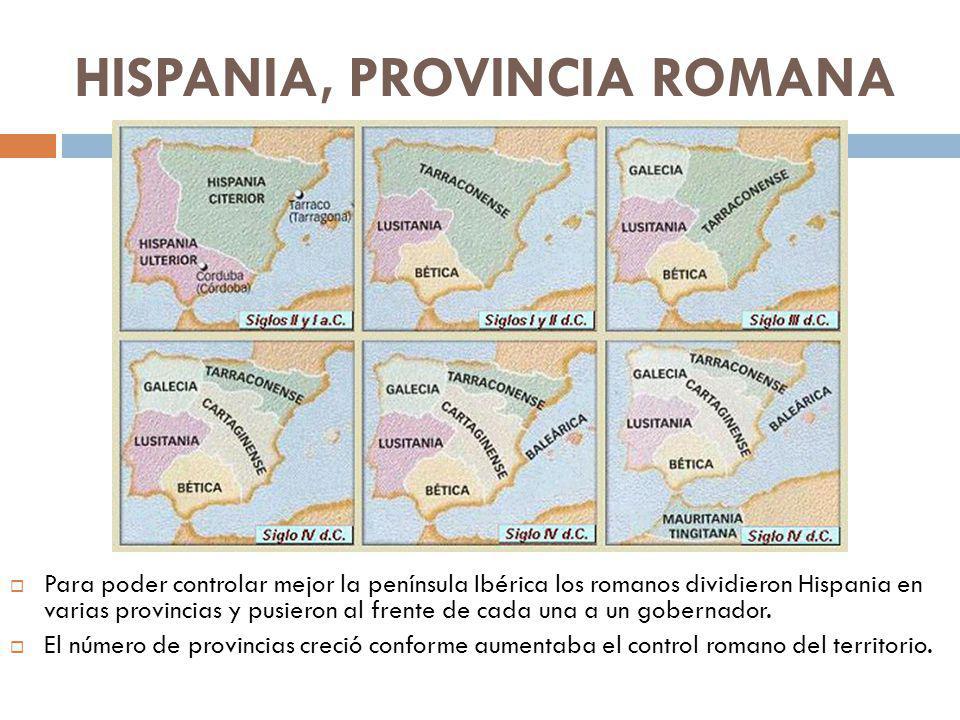 HISPANIA, PROVINCIA ROMANA Para poder controlar mejor la península Ibérica los romanos dividieron Hispania en varias provincias y pusieron al frente d