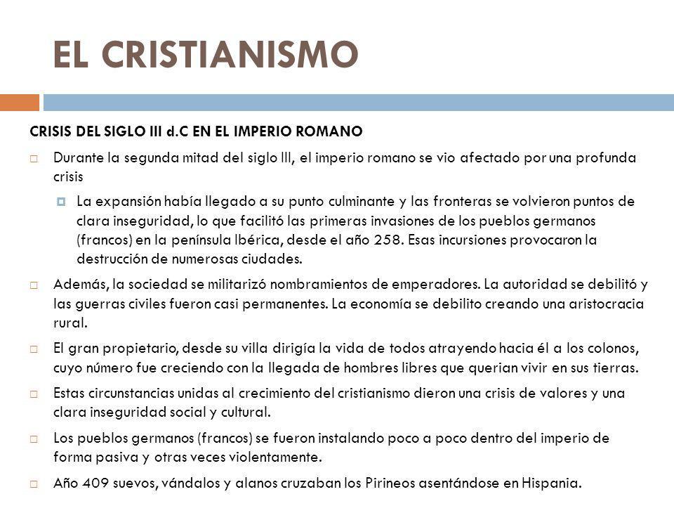 EL CRISTIANISMO CRISIS DEL SIGLO III d.C EN EL IMPERIO ROMANO Durante la segunda mitad del siglo III, el imperio romano se vio afectado por una profun
