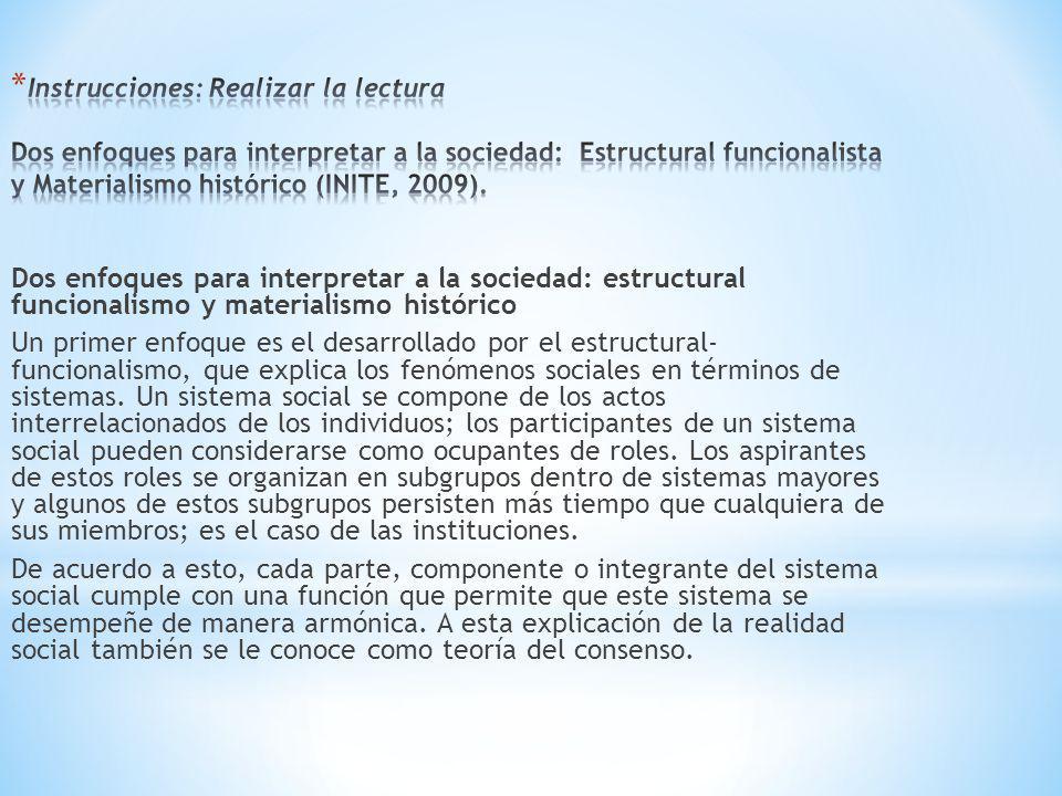 Dos enfoques para interpretar a la sociedad: estructural funcionalismo y materialismo histórico Un primer enfoque es el desarrollado por el estructura