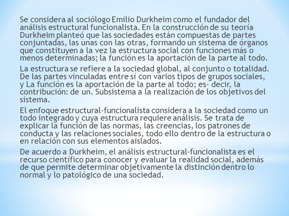 Se considera al sociólogo Emilio Durkheim como el fundador del análisis estructural funcionalista. En la construcción de su teoría Durkheim planteó qu