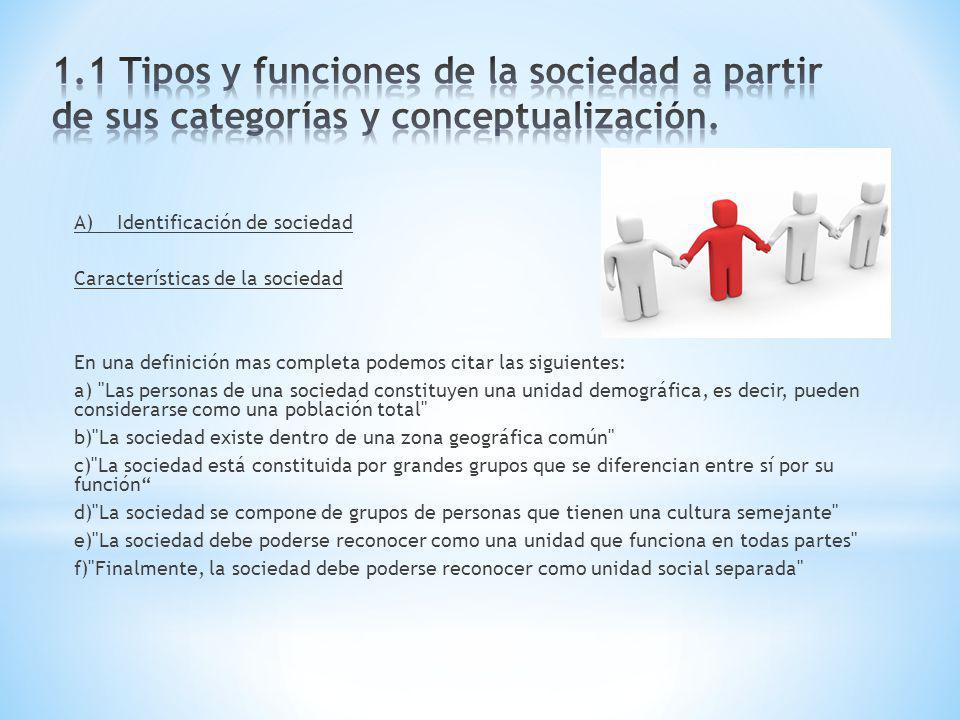 A) Identificación de sociedad Características de la sociedad En una definición mas completa podemos citar las siguientes: a)