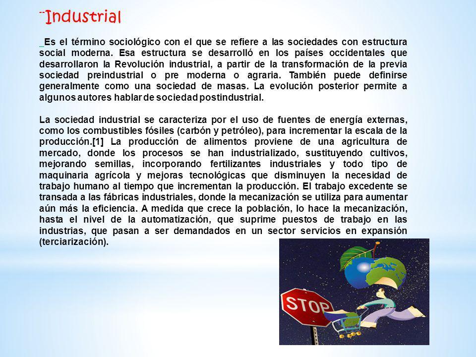 --Industrial Es el término sociológico con el que se refiere a las sociedades con estructura social moderna. Esa estructura se desarrolló en los paíse