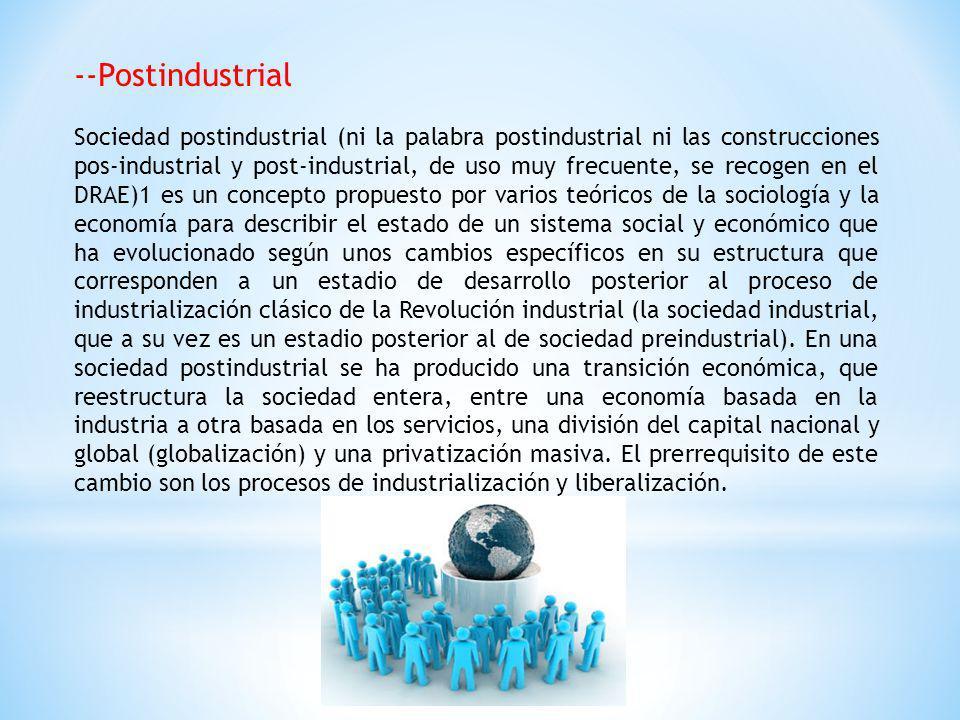 --Postindustrial Sociedad postindustrial (ni la palabra postindustrial ni las construcciones pos-industrial y post-industrial, de uso muy frecuente, s