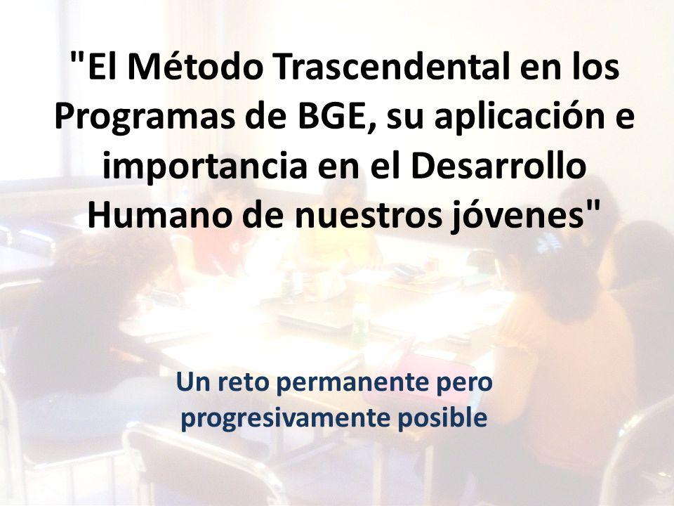 El Método Trascendental en los Programas de BGE, su aplicación e importancia en el Desarrollo Humano de nuestros jóvenes Un reto permanente pero progresivamente posible