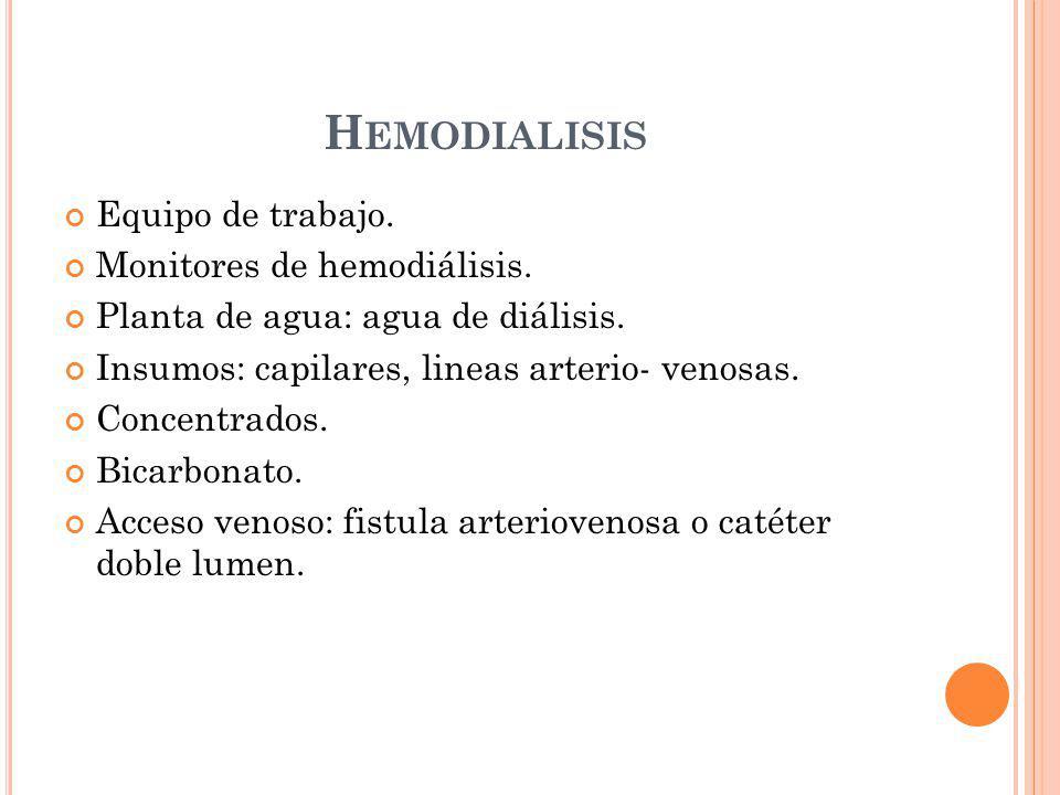 Equipo de trabajo. Monitores de hemodiálisis. Planta de agua: agua de diálisis. Insumos: capilares, lineas arterio- venosas. Concentrados. Bicarbonato