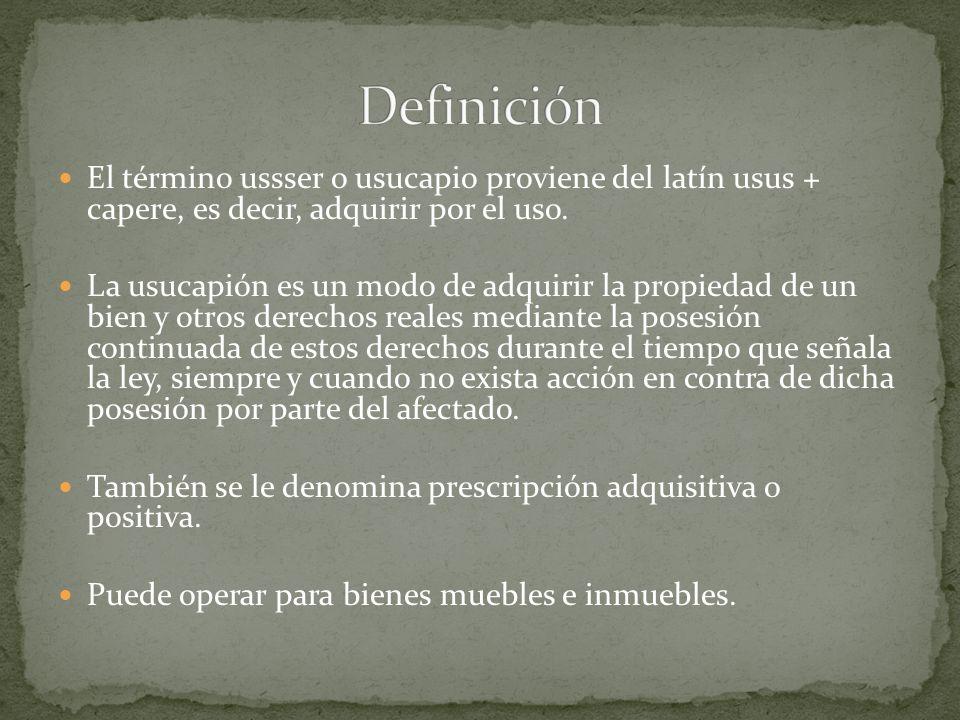 El término ussser o usucapio proviene del latín usus + capere, es decir, adquirir por el uso. La usucapión es un modo de adquirir la propiedad de un b
