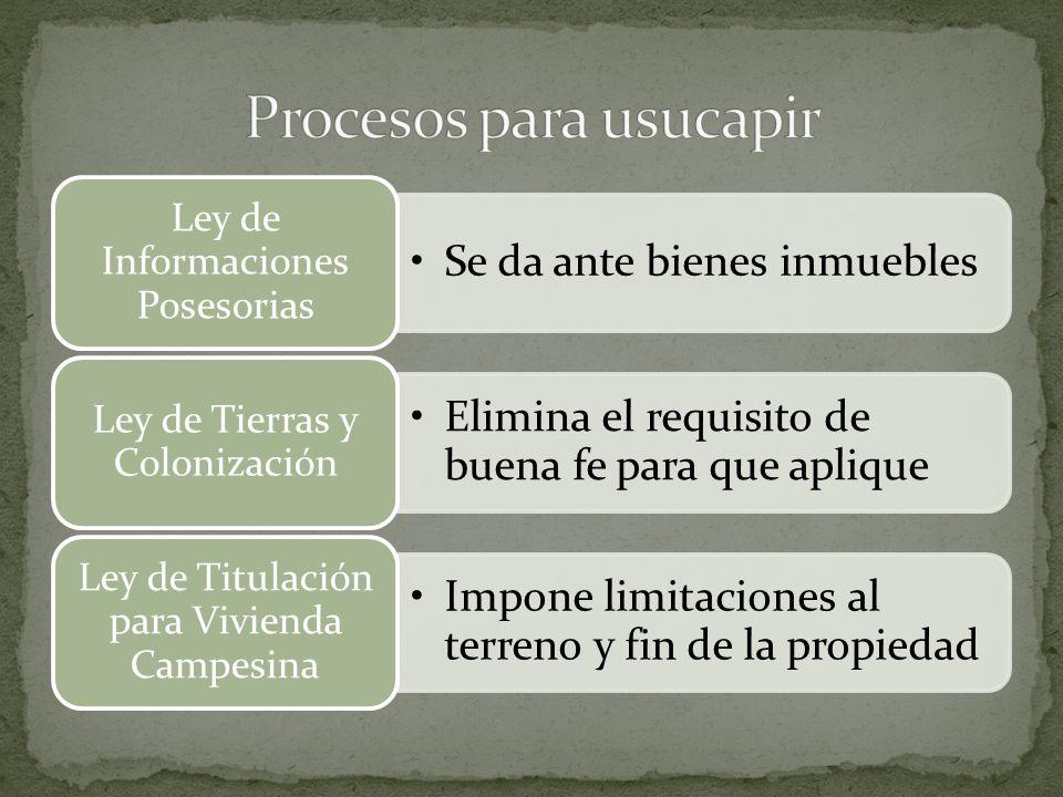 Se da ante bienes inmuebles Ley de Informaciones Posesorias Elimina el requisito de buena fe para que aplique Ley de Tierras y Colonización Impone lim
