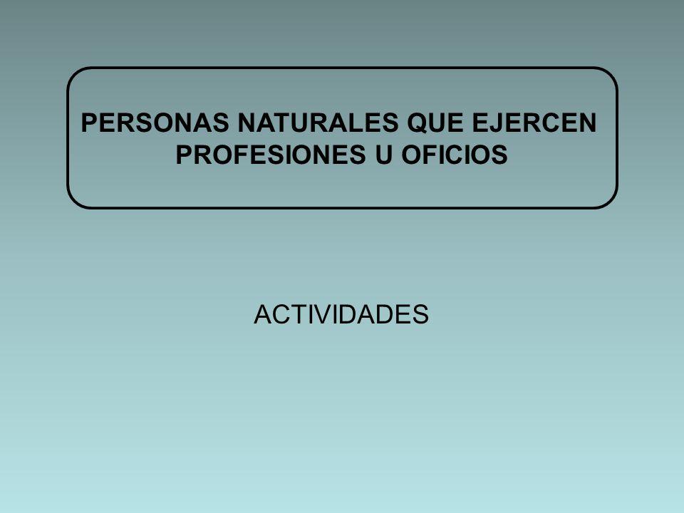 PERSONAS NATURALES QUE EJERCEN PROFESIONES U OFICIOS ACTIVIDADES