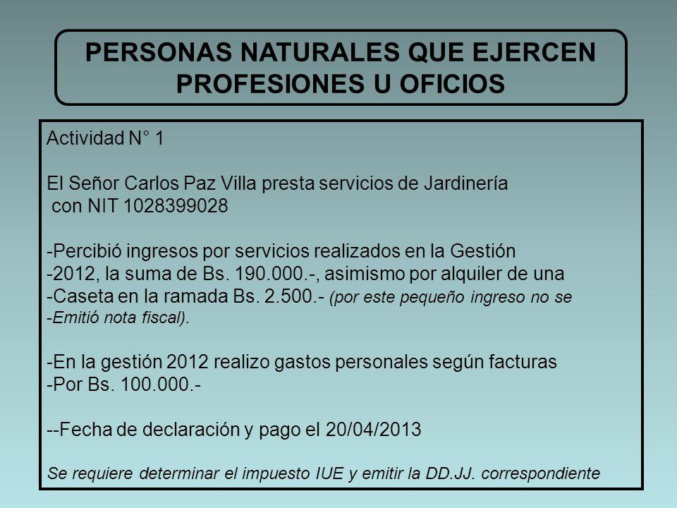 PERSONAS NATURALES QUE EJERCEN PROFESIONES U OFICIOS Actividad N° 1 El Señor Carlos Paz Villa presta servicios de Jardinería con NIT 1028399028 -Perci