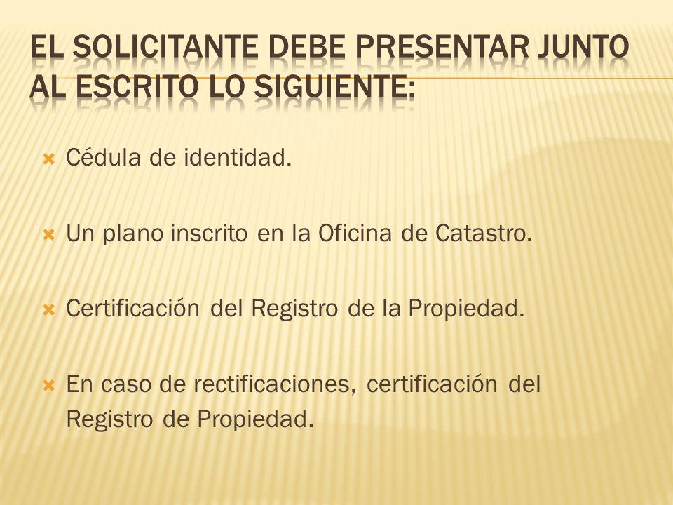 Cédula de identidad. Un plano inscrito en la Oficina de Catastro. Certificación del Registro de la Propiedad. En caso de rectificaciones, certificació