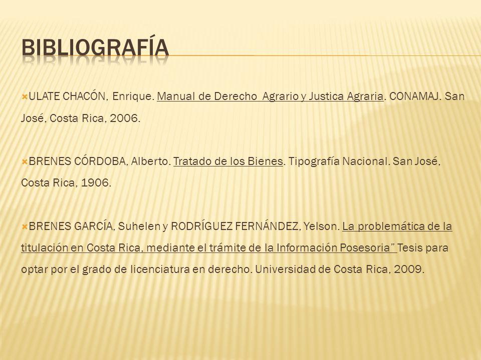 ULATE CHACÓN, Enrique. Manual de Derecho Agrario y Justica Agraria. CONAMAJ. San José, Costa Rica, 2006. BRENES CÓRDOBA, Alberto. Tratado de los Biene