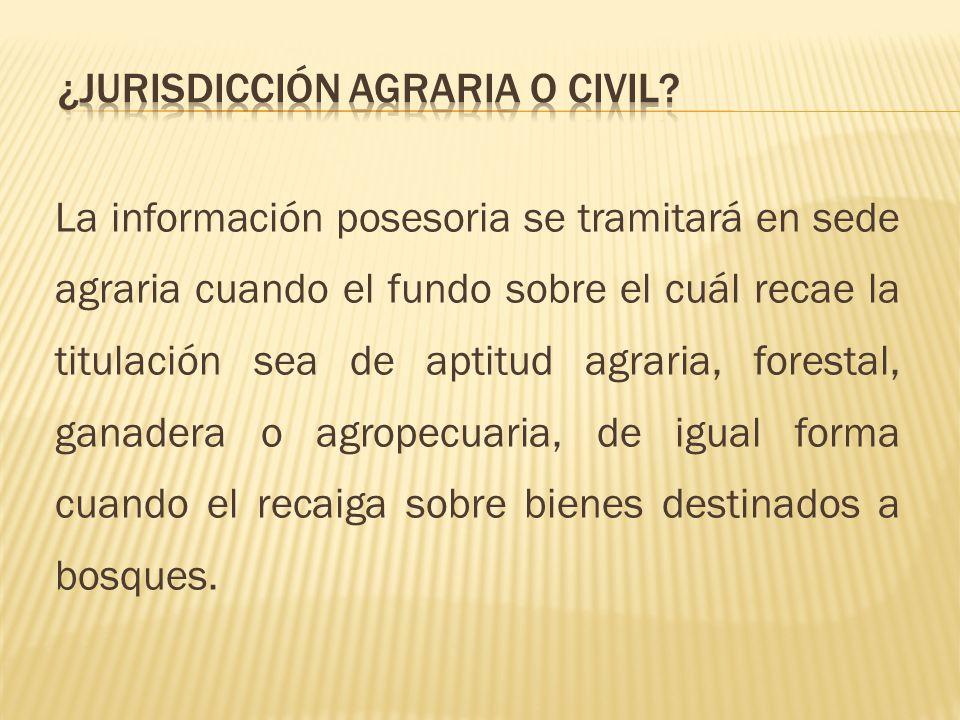 La información posesoria se tramitará en sede agraria cuando el fundo sobre el cuál recae la titulación sea de aptitud agraria, forestal, ganadera o a