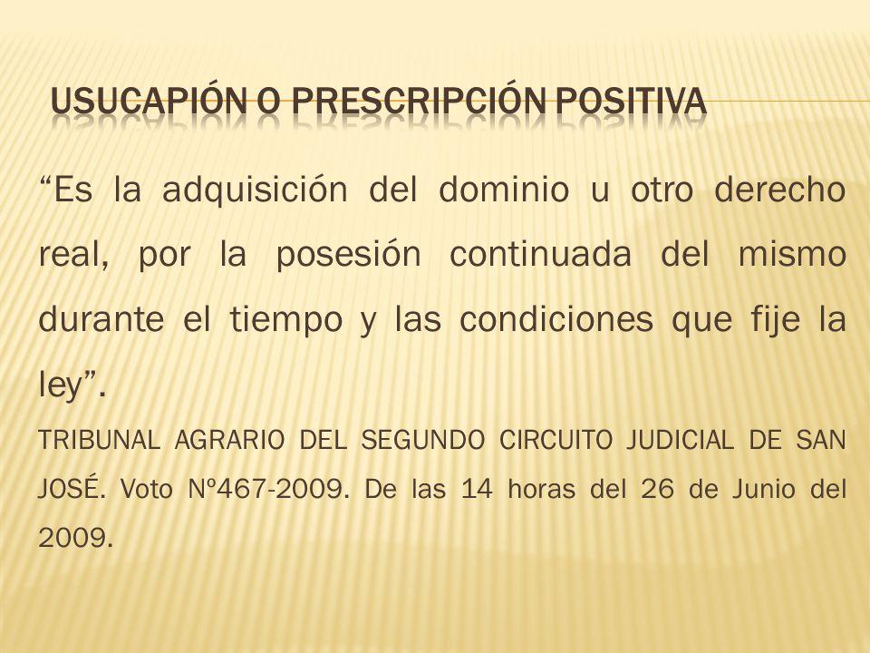 Por prescripción positiva se adquiere la propiedad de una cosa.