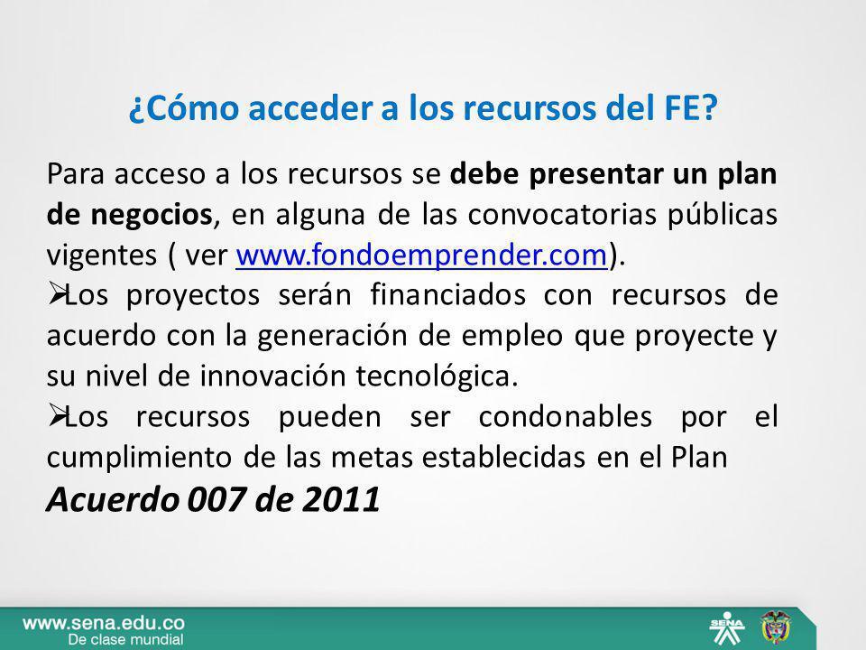 Para acceso a los recursos se debe presentar un plan de negocios, en alguna de las convocatorias públicas vigentes ( ver www.fondoemprender.com).www.f