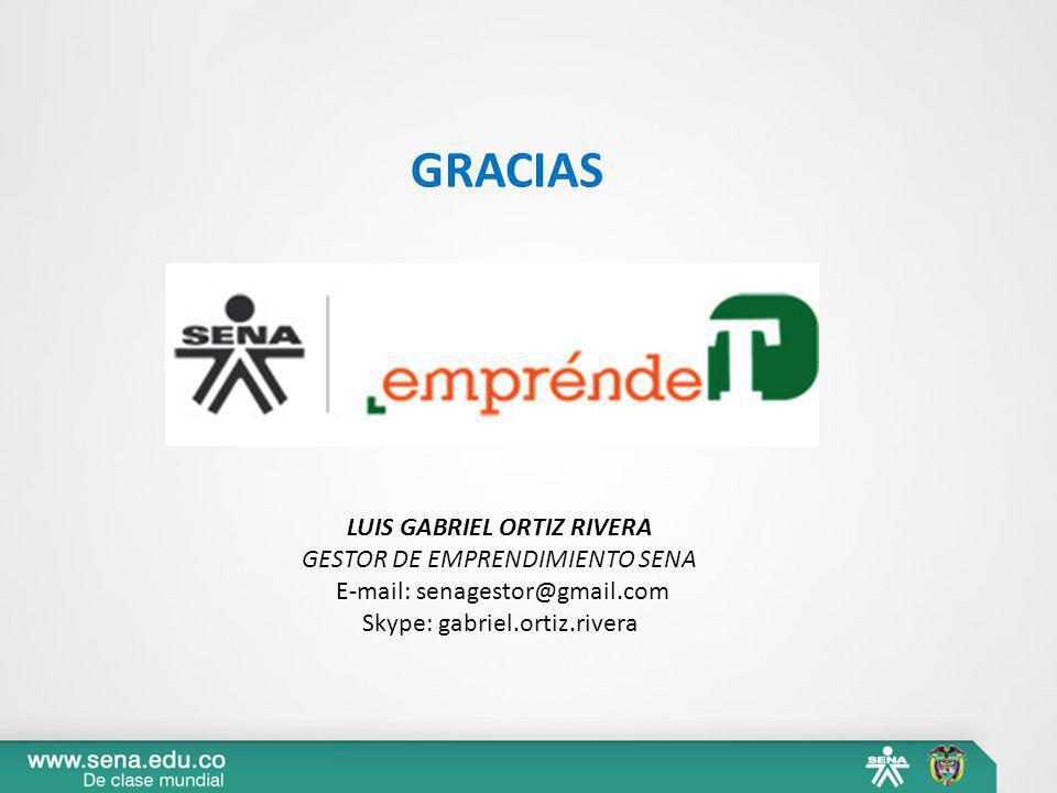GRACIAS LUIS GABRIEL ORTIZ RIVERA GESTOR DE EMPRENDIMIENTO SENA E-mail: senagestor@gmail.com Skype: gabriel.ortiz.rivera