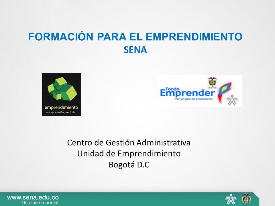 FORMACIÓN PARA EL EMPRENDIMIENTO SENA Centro de Gestión Administrativa Unidad de Emprendimiento Bogotá D.C