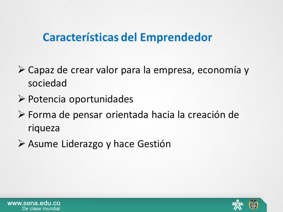Características del Emprendedor Capaz de crear valor para la empresa, economía y sociedad Potencia oportunidades Forma de pensar orientada hacia la cr