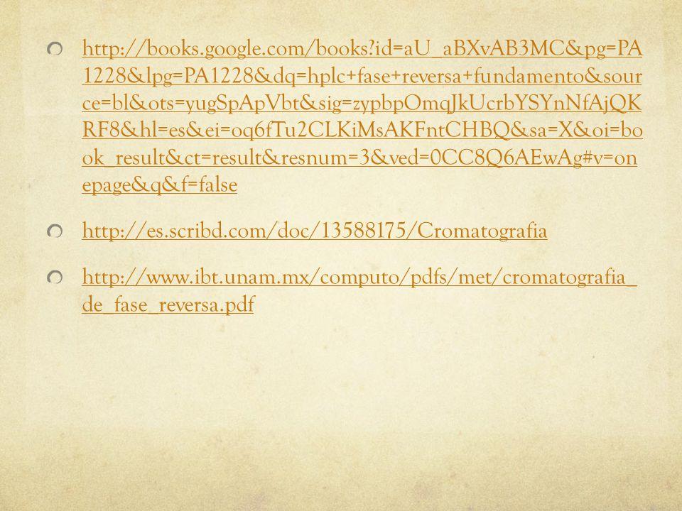 http://books.google.com/books?id=aU_aBXvAB3MC&pg=PA 1228&lpg=PA1228&dq=hplc+fase+reversa+fundamento&sour ce=bl&ots=yugSpApVbt&sig=zypbpOmqJkUcrbYSYnNf