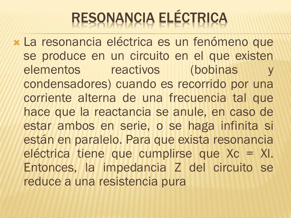 La resonancia eléctrica es un fenómeno que se produce en un circuito en el que existen elementos reactivos (bobinas y condensadores) cuando es recorri