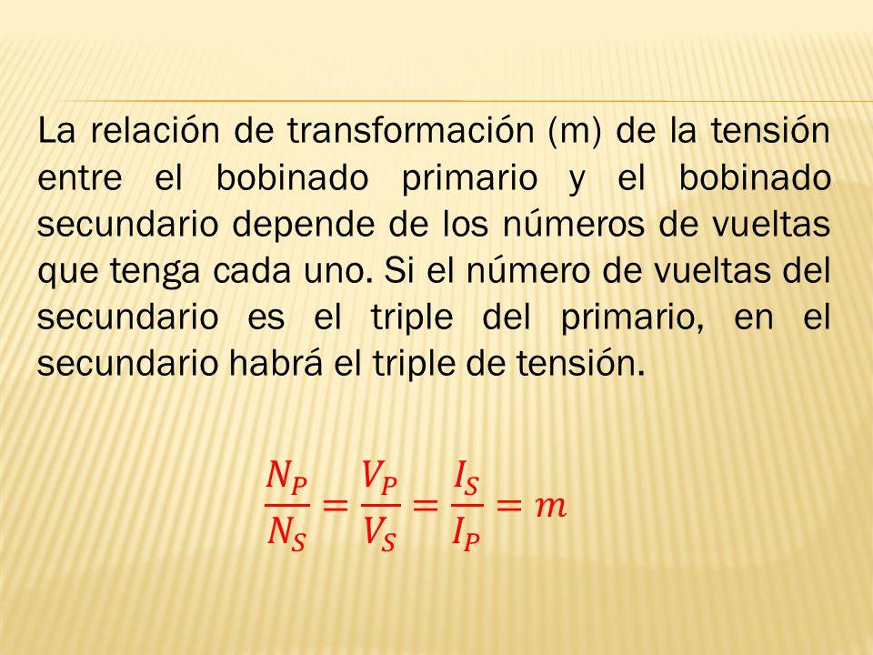 La relación de transformación (m) de la tensión entre el bobinado primario y el bobinado secundario depende de los números de vueltas que tenga cada u