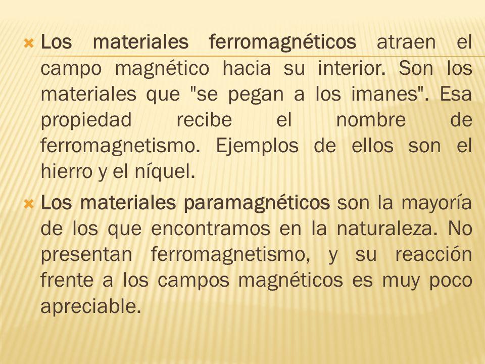 Los materiales ferromagnéticos atraen el campo magnético hacia su interior.