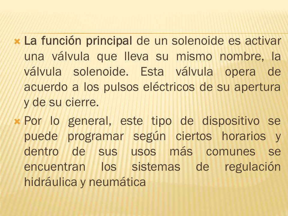 La función principal de un solenoide es activar una válvula que lleva su mismo nombre, la válvula solenoide.