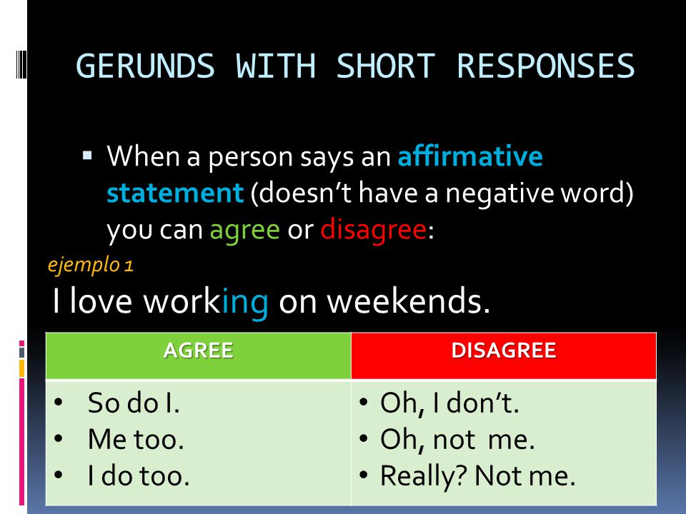 GERUNDS WITH SHORT RESPONSES When you talk about something youre good at (que haces bien) or something that you like or love, and also something you hate, its common to use a gerund.