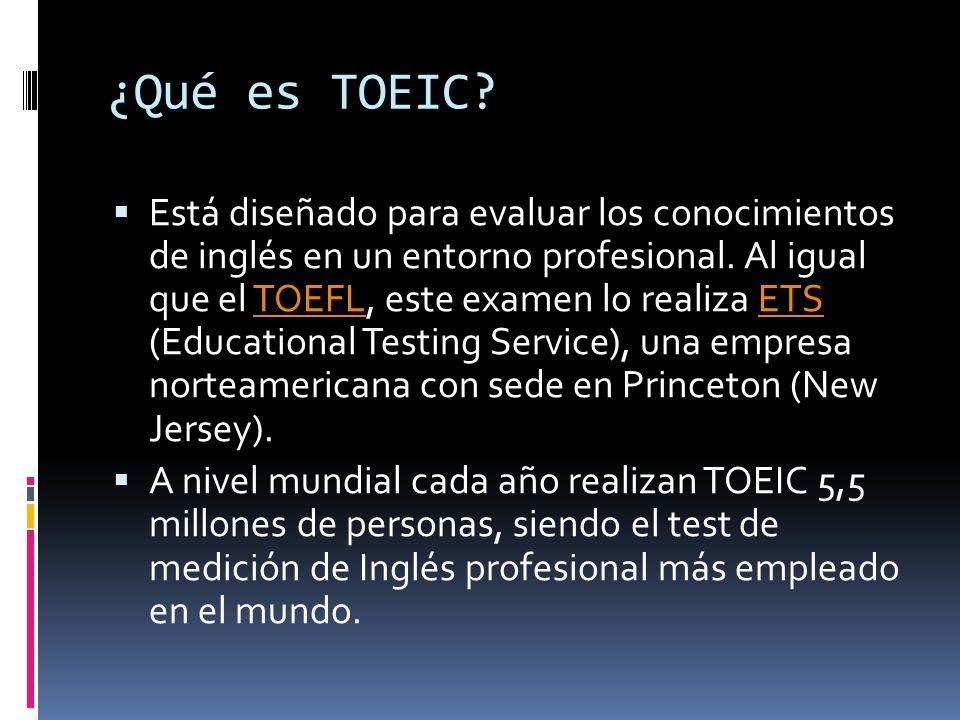 El Test of English for International Communication (TOEIC) es un examen de Inglés profesional para personas que no tienen el inglés como lengua matern
