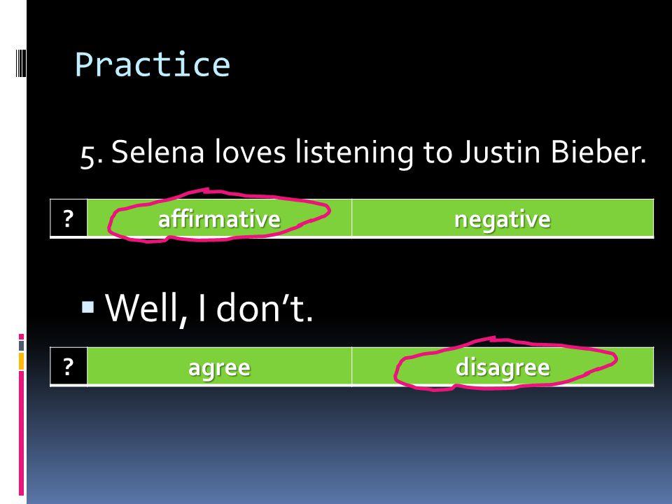 Practice 4. I enjoy learning foreign languages. ?affirmativenegative I do too! ?agreedisagree