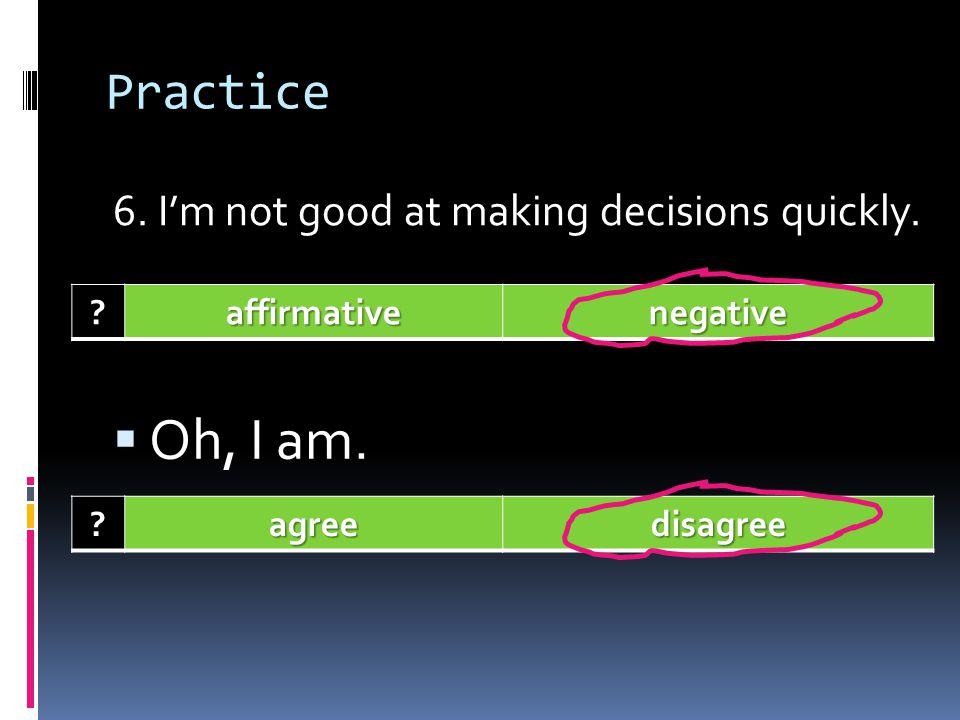 Practice 5. Selena loves listening to Justin Bieber. ?affirmativenegative Well, I dont. ?agreedisagree