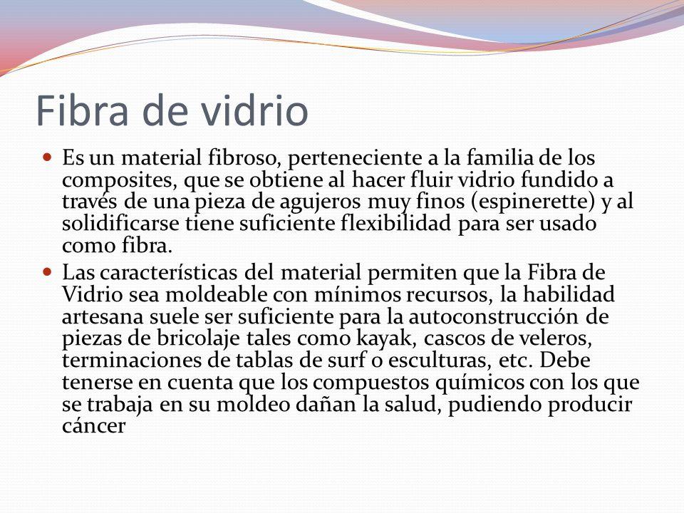 Propiedades de la fibra de vidrio Sus principales propiedades son: buen aislamiento térmico, inerte ante ácidos, soporta altas temperaturas.