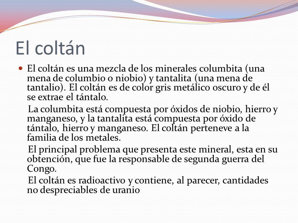 Propiedades y aplicaciones del coltán.Tienen cualidades muy afines.