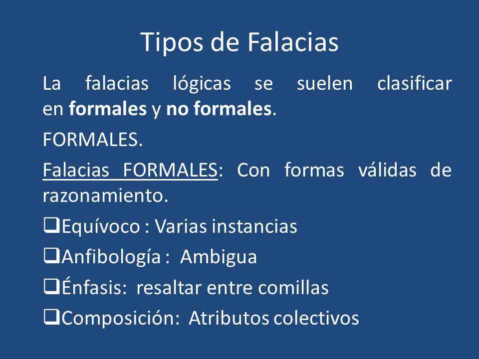 Tipos de Falacias La falacias lógicas se suelen clasificar en formales y no formales.