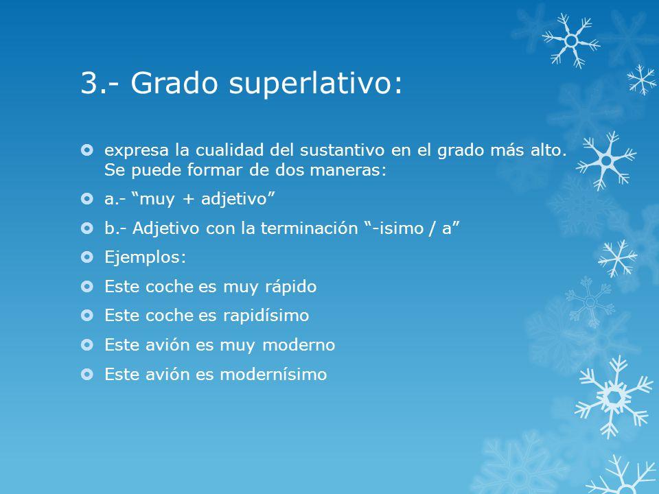 3.- Grado superlativo: expresa la cualidad del sustantivo en el grado más alto.